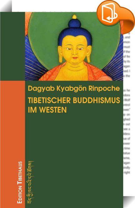 """Tibetischer Buddhismus im Westen    :  Grundlegende Inhalte des tibetischen Buddhismus sind in diesem Buch in einer für uns Menschen im """"Westen"""" aufbereiteten Weise dargelegt. Es ist eine exemplarische Auswahl von Texten, die Dagyab Rinpoche auf Bitten seiner Schüler hin verfasst hat und die bereits als Artikel in Zeitschriften erschienen sind. Es wurden insbesondere Themen ausgewählt, die erfahrungsgemäß einer erhöhten Beachtung bedürfen, wie etwa ein solides Verständnis von Karma ode..."""