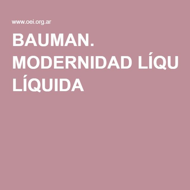BAUMAN. MODERNIDAD LÍQUIDA