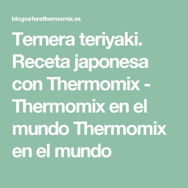 Ternera teriyaki. Receta japonesa con Thermomix - Thermomix en el mundo Thermomix en el mundo