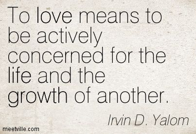 Image from http://meetville.com/images/quotes/Quotation-Irvin-D-Yalom-life-growth-love-Meetville-Quotes-93478.jpg.