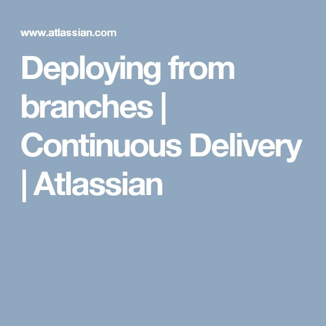 Deploying from branches | Continuous Delivery | Atlassian