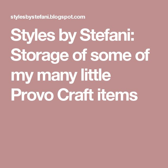 Styles by Stefani: Storage of some of my many little Provo Craft items
