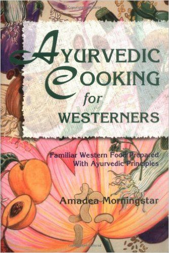Ayurvedic Cooking for Westerners: Familiar Western Food Prepared with Ayurvedic Principles: Amadea Morningstar: 9780914955146: Amazon.com: Books