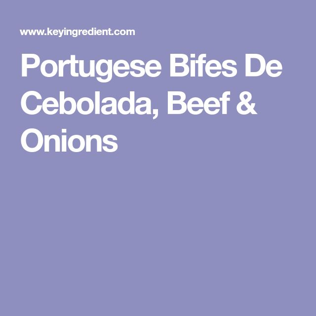 Portugese Bifes De Cebolada, Beef & Onions