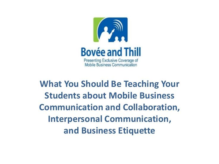 What You Should Be Teaching Your  Students about Mobile Business  Communication and Collaboration,  Interpersonal Communication,  and Business Etiquette