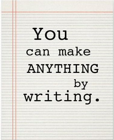 """""""You can make anything by writing."""" Writers Write -- Great website filled with wonderful instruction, tips, etc. about writing."""