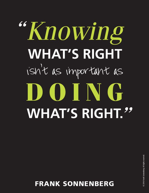 """Knowing what's right isn't as important as doing what's right."" ~ Frank Sonnenberg I www.FrankSonnenbergOnline.com"