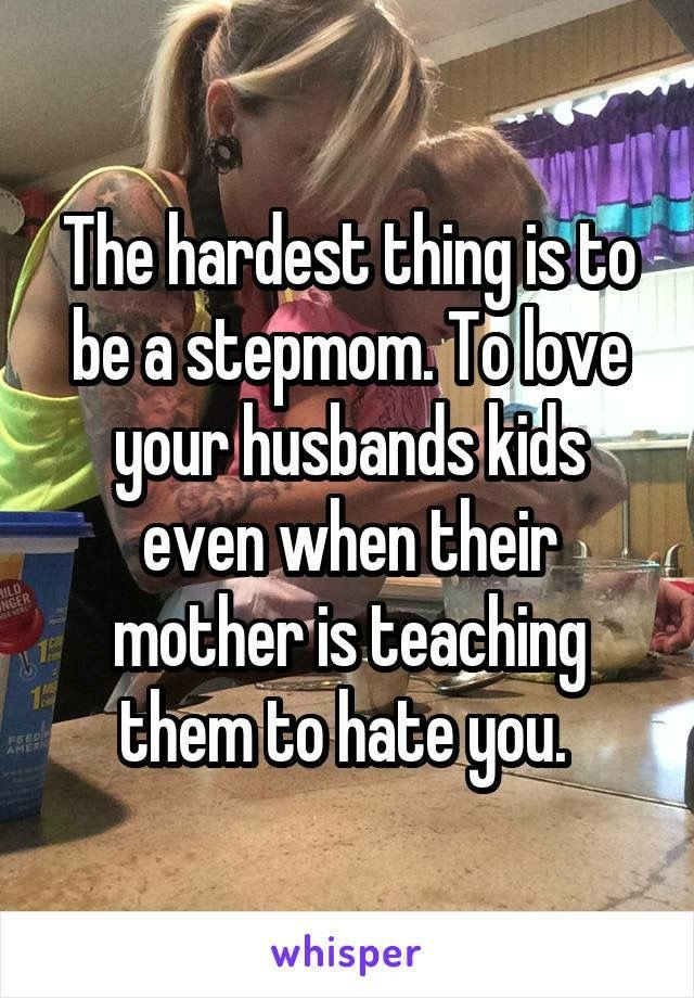 Yep but I still love both my step daughter as much as I love mine no matter what!