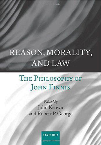 Reason, Morality, and Law: The Philosophy of John Finnis: John Keown, Robert P. George.