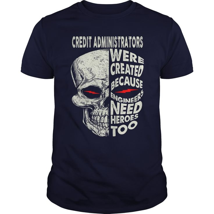 CREDIT ADMINISTRATORS were created because engineers need heroes too - t shirts and hoodies