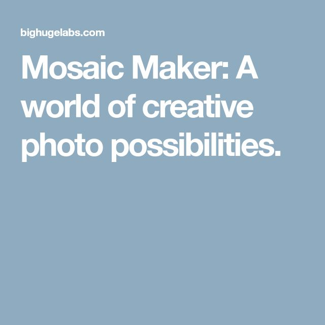 Mosaic Maker: A world of creative photo possibilities.