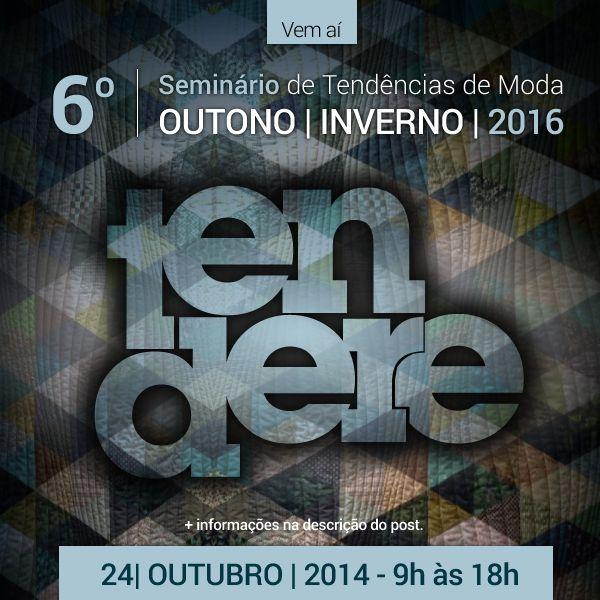 Participe do Seminário de Tendências Outono|Inverno 2016! http://www.tendere.com.br/blog/seminarios-de-tendencias/