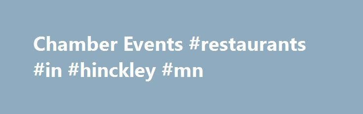 Chamber Events #restaurants #in #hinckley #mn http://south-carolina.remmont.com/chamber-events-restaurants-in-hinckley-mn/  # Hinckley Area Chamber of Commerce Hinckley Chamber Easter Egg Hunt Hinckley Community Center, Dunn Ave. Hinckley, MNSaturday, April 8th, 2017, 10 a.m. – Noon. Open to children 8 and younger. The event includes drawings for trikes and bikes, Easter Egg hunt in age groups, visit the Easter Bunny, Prizes, treats and more! Join us for a fun day! Sandstone vs. Hinckley…