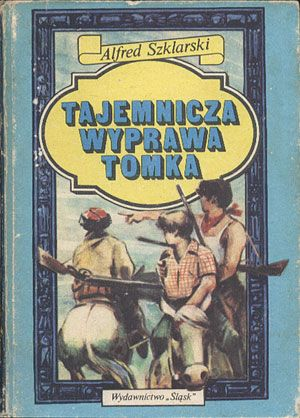 Tajemnicza wyprawa Tomka, Alfred Szklarski, Śląsk, 1988, http://www.antykwariat.nepo.pl/tajemnicza-wyprawa-tomka-alfred-szklarski-p-14424.html