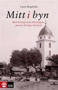 Mitt i byn : med kyrkan som följeslagare genom Sveriges historia / Carin Bergström ... #kyrkor #historia