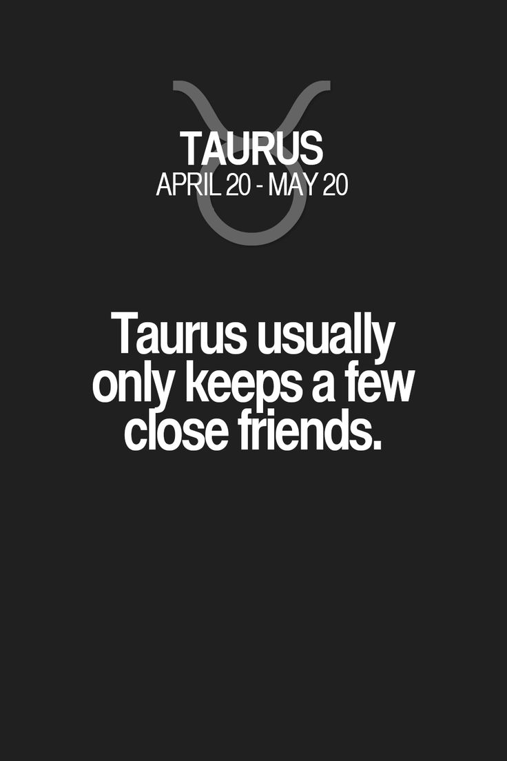 Taurus usually only keeps a few dose friends. Taurus | Taurus Quotes | Taurus Zodiac Signs