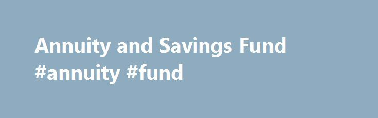 Annuity and Savings Fund #annuity #fund http://rwanda.nef2.com/annuity-and-savings-fund-annuity-fund/  # To access your account online: The first time you log on you will be required to create a username and your pin number. After you log on, you will have the ability to do the following: Check total shares by fund Check balances by fund Verify existing investment elections Change investment elections Transfer among funds Detailed information on plan investments To access your account by…