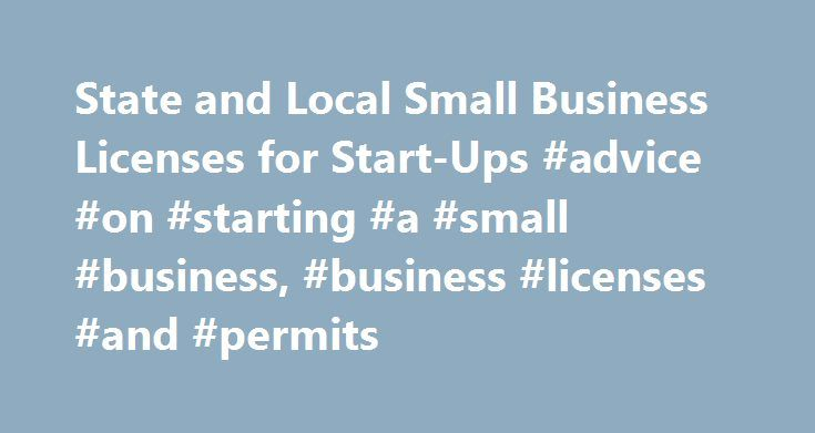 State and Local Small Business Licenses for Start-Ups #advice #on #starting #a #small #business, #business #licenses #and #permits http://virginia.nef2.com/state-and-local-small-business-licenses-for-start-ups-advice-on-starting-a-small-business-business-licenses-and-permits/  # State and Local Small Business Licenses for Start-Ups State and local authorities often require even more small business licenses and have more issues to consider than the regulations imposed by the federal…