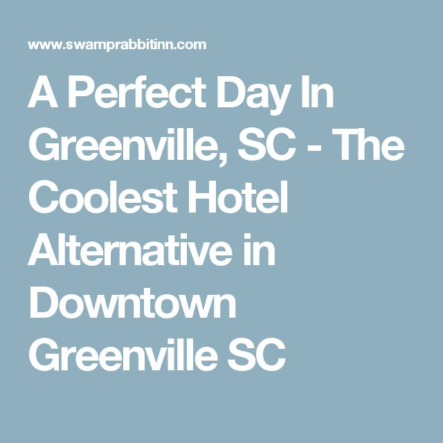 A Perfect Day In Greenville, SC - The Coolest Hotel Alternative in Downtown Greenville SC
