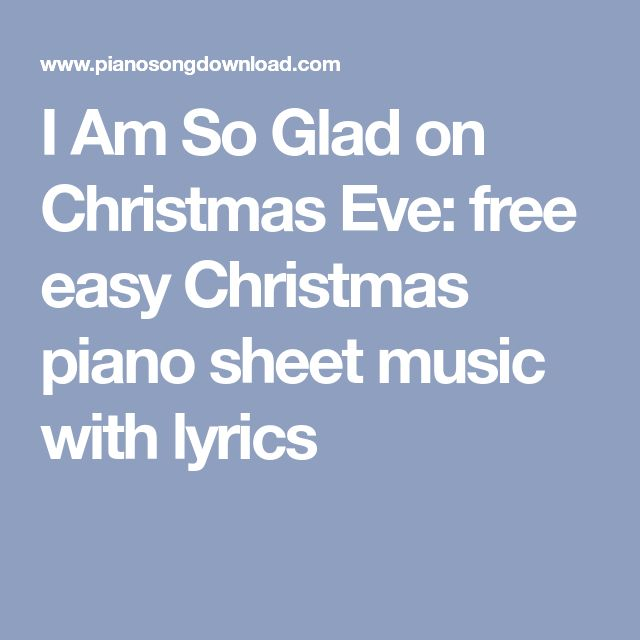 I Am So Glad on Christmas Eve: free easy Christmas piano sheet music with lyrics | Christmas ...