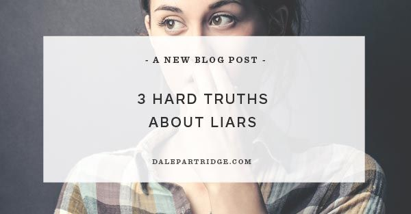 3 Hard Truths About Liars --- Have you ever been in a relationship with a liar? It can be deceptive, painful, and down right confusing. You lose your bearings. You can feel like your relationship is a boat without an anchor, not rooted to anything, anywhere. Truth is a steadying force� Read More Here http://dalepartridge.com/3-hard-truths-liars/