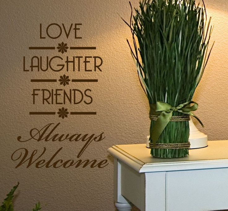 Love Laughter Friends Always Welcome Vinyl Wall Words Decal Quote for home decor wall art. $19.00, via Etsy.