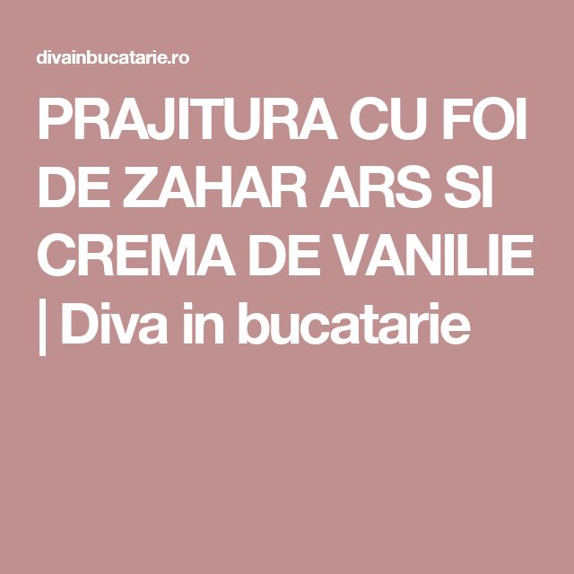 PRAJITURA CU FOI DE ZAHAR ARS SI CREMA DE VANILIE   Diva in bucatarie