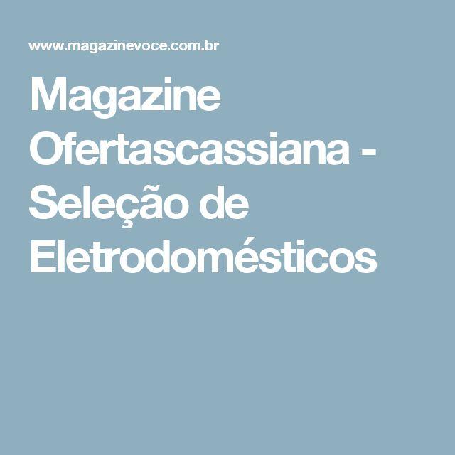 Magazine Ofertascassiana - Seleção de Eletrodomésticos