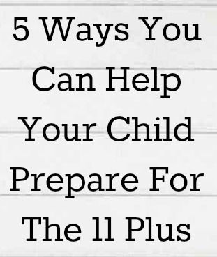 5 Ways You Can Help Your Child Prepare For The 11 Plus