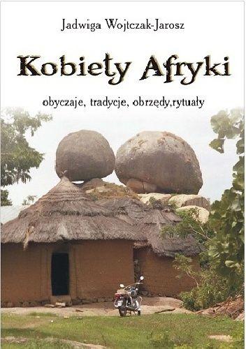 Okładka książki Kobiety Afryki- obyczaje, tradycje, obrzędy, rytuały