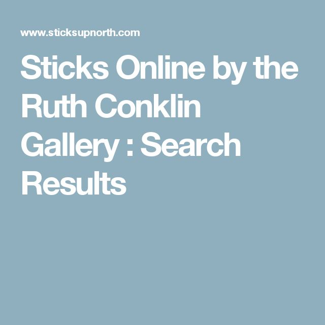Sticks Online by the Ruth Conklin Gallery : Search Results