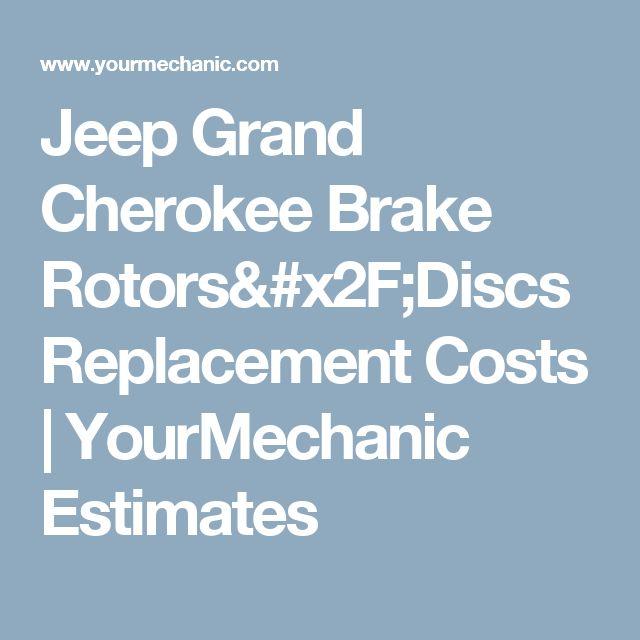 Jeep Grand Cherokee Brake Rotors/Discs Replacement Costs | YourMechanic Estimates