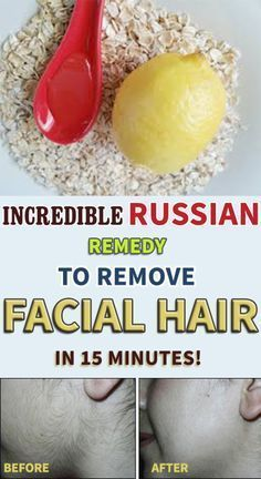 Russian remedy for facial hair removal. Combine 1 tbsp of oatmeal with 2 tbsp of fresh lemon juice and 3 tbsp of honey. Apply this mixture on the affected area and leave it sit for about 15 minutes. Rinse the mixture with lukewarm water, then moisturize your skin by applying a cream. Follow this remedy several times a weeks for positive results.