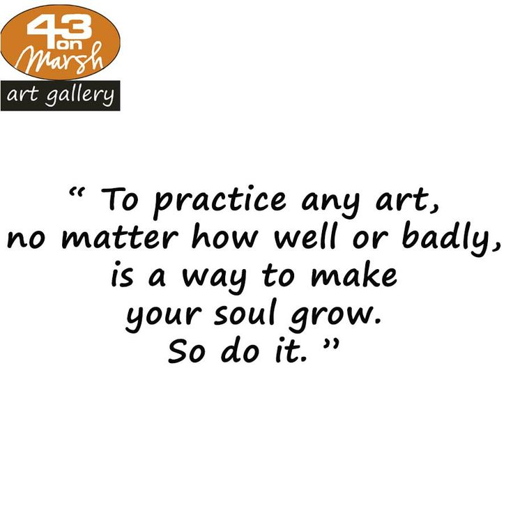 """""""To practice any art, no matter how well or badly, is a way to make your soul grow. So do it."""" #quote #soul #art"""