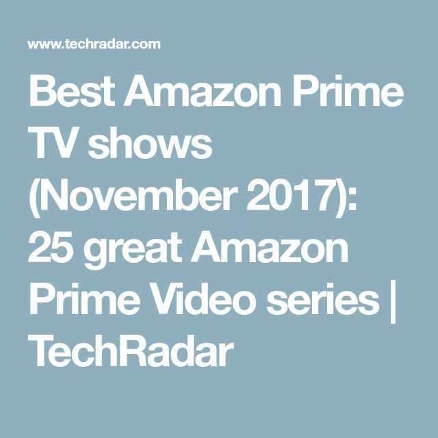 Best Amazon Prime TV shows (November 2017): 25 great Amazon Prime Video series | TechRadar