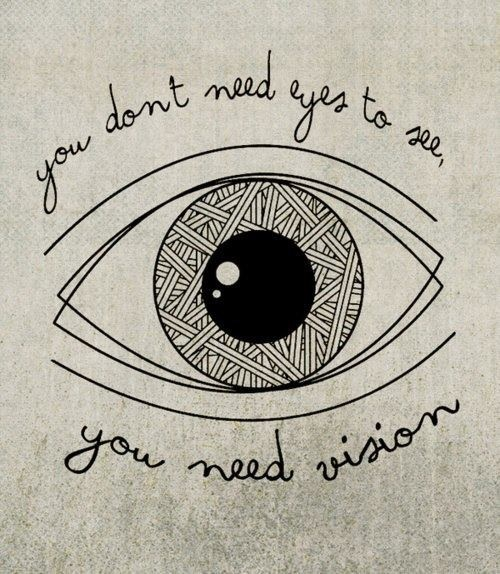 You don´t need eyes to see, you need vision