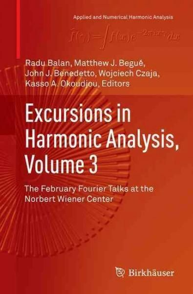 Excursions in Harmonic Analysis: The February Fourier Talks at the Norbert Wiener Center
