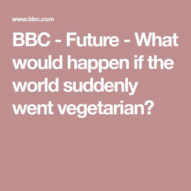 BBC - Future - What would happen if the world suddenly went vegetarian?