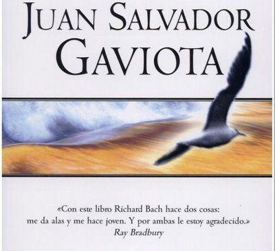 Juan Salvador Gaviota. De joven leí este libro y de veras que me impresionó, Por primera vez me di cuenta de que a veces  debajo de lo que leemos hay otra cosa,...