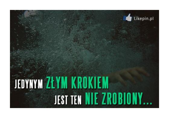 Jedynym złym krokiem jest ten nie zrobiony  -  więcej na www.Likepin.pl - Cytaty, Sentencje, Demotywatory