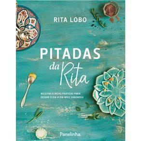 Livro - Pitadas da Rita: Receitas e Dicas Práticas Para Deixar o Dia a Dia Mais Saboroso - Rita Lobo - Culinária no Extra.com.br UM LIVRO MARAVILHOSO!