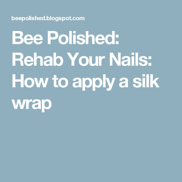 Bee Polished: Rehab Your Nails: How to apply a silk wrap