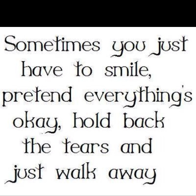 Just smile -- never let them see you cry.