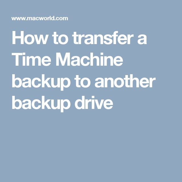 How to transfer a Time Machine backup to another backup drive