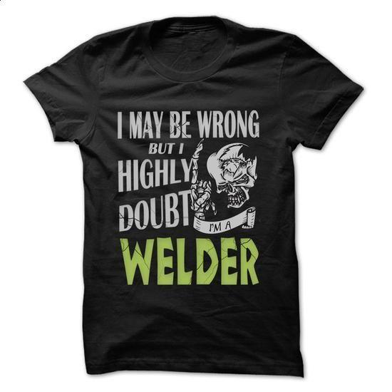 Welder Doubt Wrong... - 99 Cool Job Shirt ! - #t shirt #designer shirts. SIMILAR ITEMS => https://www.sunfrog.com/LifeStyle/Welder-Doubt-Wrong--99-Cool-Job-Shirt-.html?60505