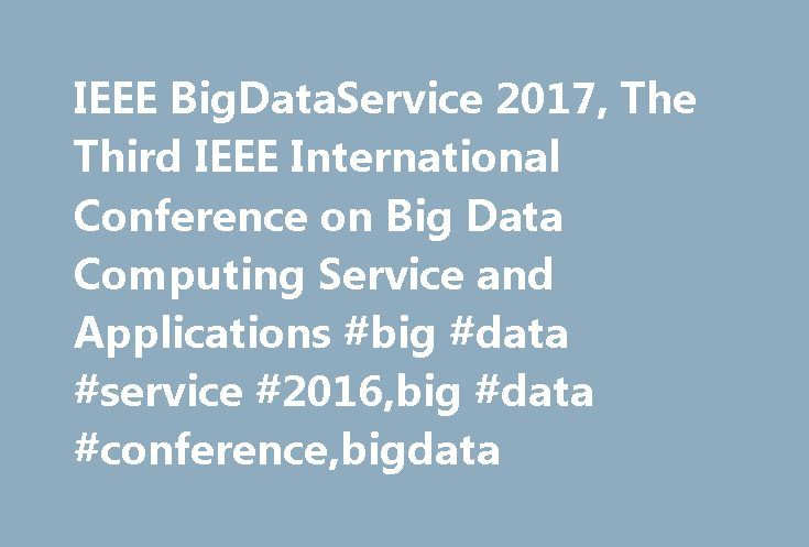 IEEE BigDataService 2017, The Third IEEE International Conference on Big Data Computing Service and Applications #big #data #service #2016,big #data #conference,bigdata http://law.nef2.com/ieee-bigdataservice-2017-the-third-ieee-international-conference-on-big-data-computing-service-and-applications-big-data-service-2016big-data-conferencebigdata/  # Big Data computing and service is becoming a very sought after research and application subject in academic research, industry, and government…