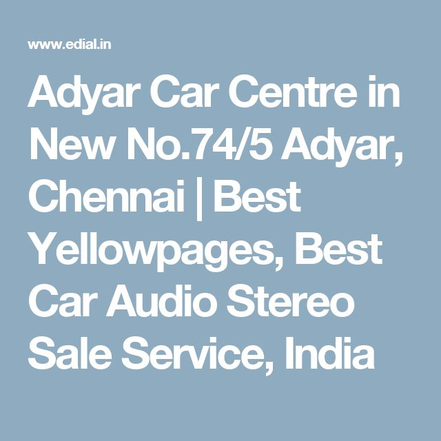 Adyar Car Centre in New No.74/5 Adyar, Chennai | Best Yellowpages, Best Car Audio Stereo Sale Service, India