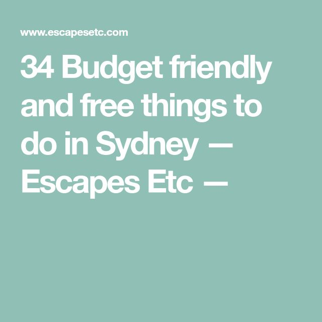 34 Budget friendly and free things to do in Sydney — Escapes Etc —