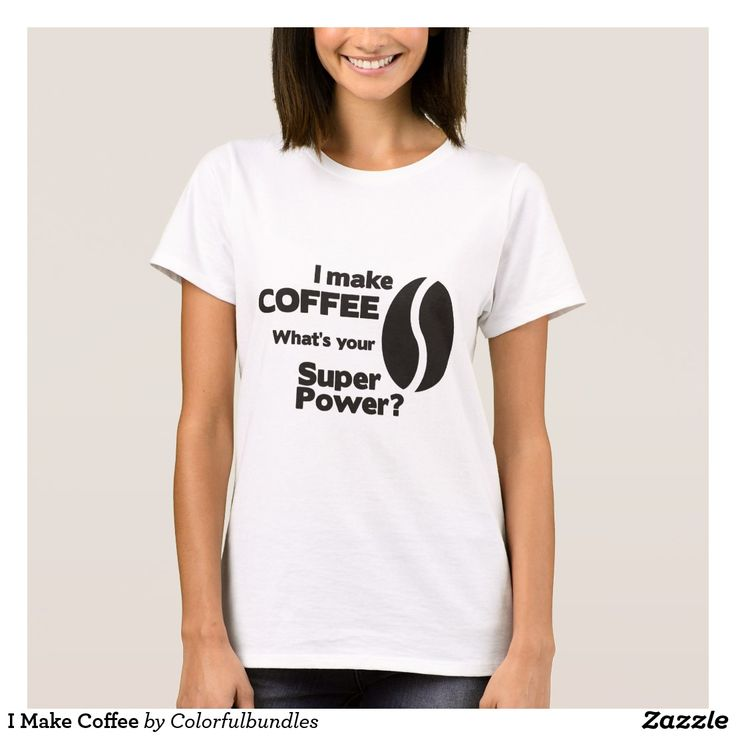 I Make Coffee T-Shirt