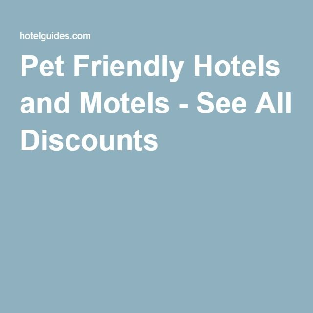 Pet Friendly Hotels and Motels - See All Discounts